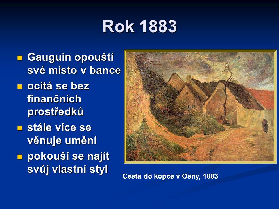 Rok 1884 Gauguin odjíždí do Bretaně Gauguin odjíždí do Bretaně zde vytvořil svá první mistrovská díla zde vytvořil svá první mistrovská díla používá živější barvy používá živější barvy jeho práce této doby jsou označeny pojmem syntetismus (= umělci syntetizují téma tím, že spojují různé komponenty s cílem dosáhnout estetické a intelektuální syntézy) jeho práce této doby jsou označeny pojmem syntetismus (= umělci syntetizují téma tím, že spojují různé komponenty s cílem dosáhnout estetické a intelektuální syntézy)
