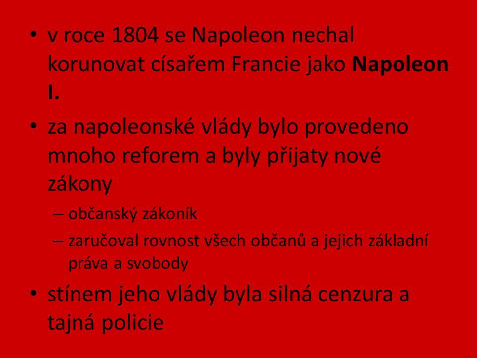 v roce 1804 se Napoleon nechal korunovat císařem Francie jako Napoleon I. za napoleonské vlády bylo provedeno mnoho reforem a byly přijaty nové zákony