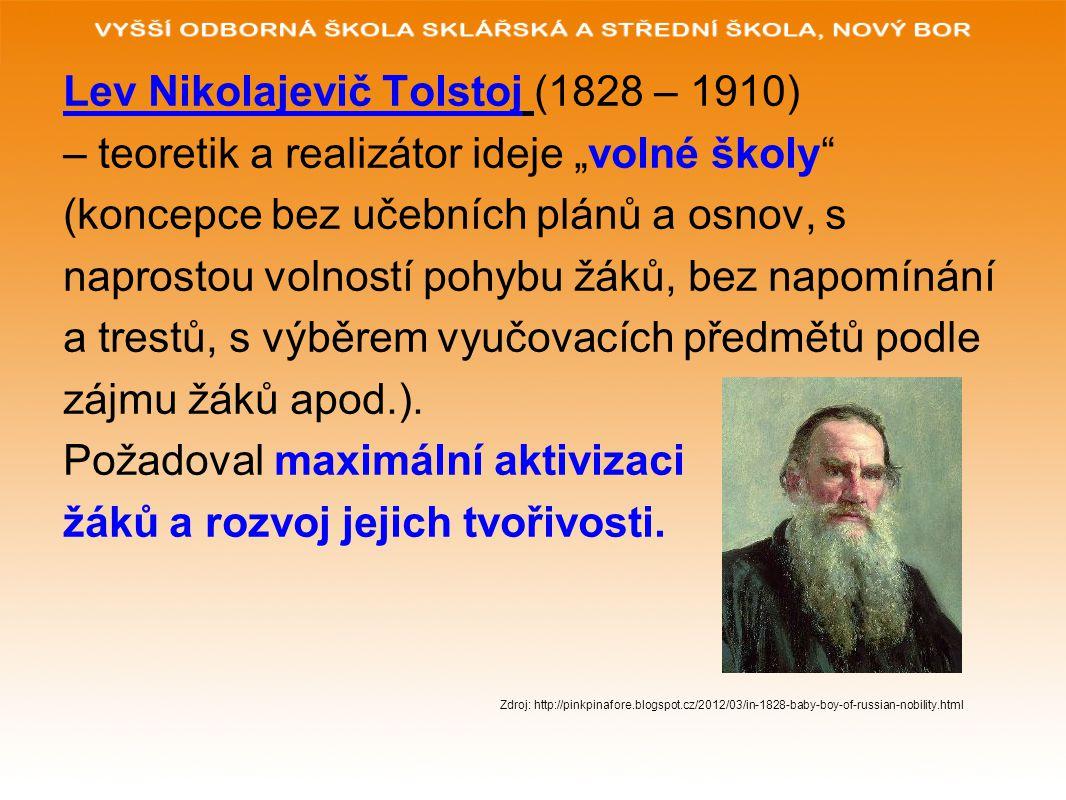 """Lev Nikolajevič Tolstoj (1828 – 1910) – teoretik a realizátor ideje """"volné školy"""" (koncepce bez učebních plánů a osnov, s naprostou volností pohybu žá"""