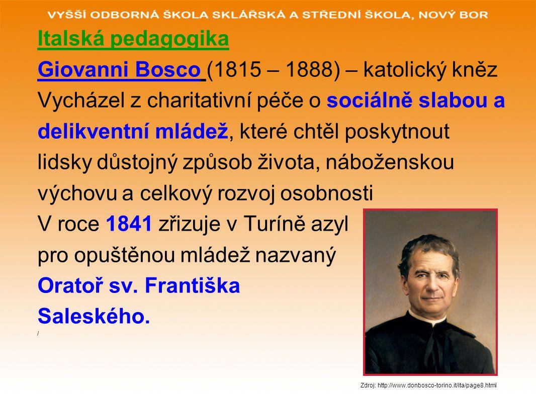 Italská pedagogika Giovanni Bosco (1815 – 1888) – katolický kněz Vycházel z charitativní péče o sociálně slabou a delikventní mládež, které chtěl posk