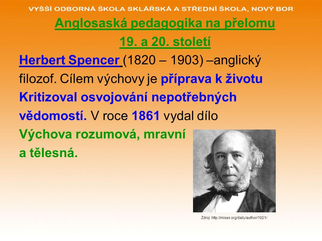 Anglosaská pedagogika na přelomu 19. a 20. století Herbert Spencer (1820 – 1903) –anglický filozof. Cílem výchovy je příprava k životu Kritizoval osvo