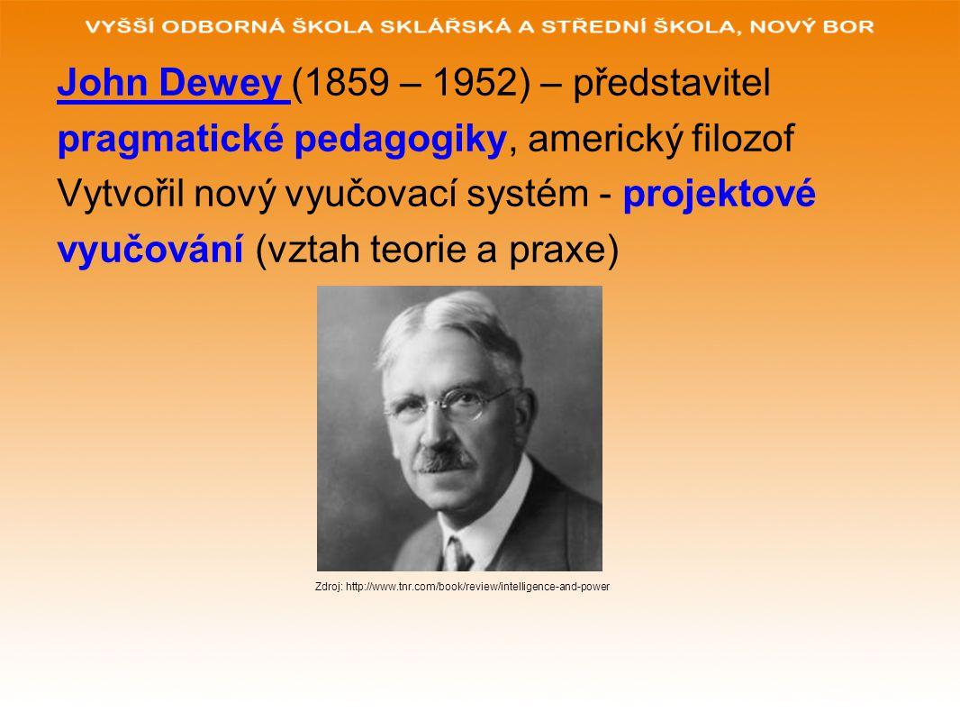 John Dewey (1859 – 1952) – představitel pragmatické pedagogiky, americký filozof Vytvořil nový vyučovací systém - projektové vyučování (vztah teorie a