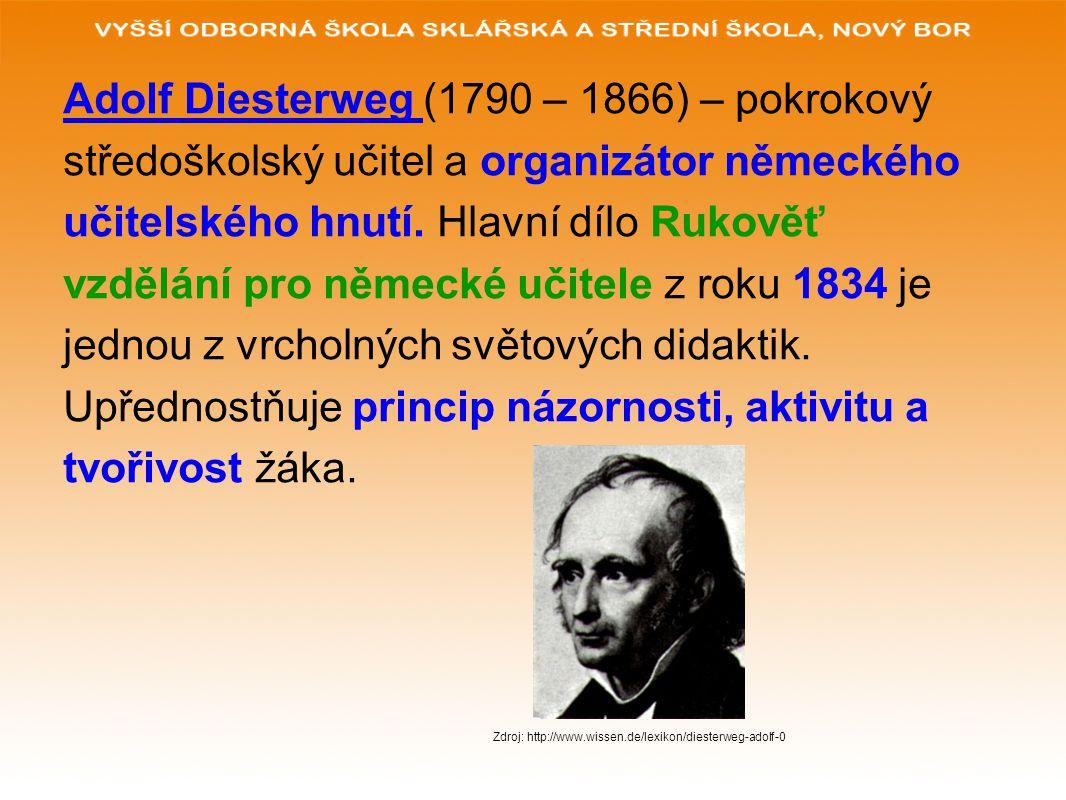 Adolf Diesterweg (1790 – 1866) – pokrokový středoškolský učitel a organizátor německého učitelského hnutí. Hlavní dílo Rukověť vzdělání pro německé uč