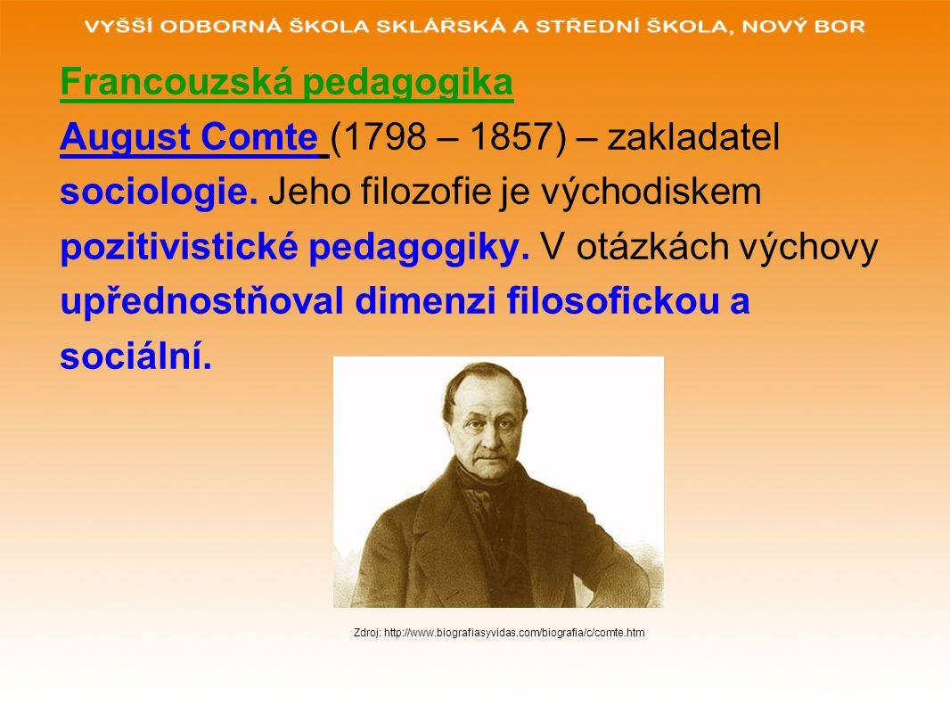 Francouzská pedagogika August Comte (1798 – 1857) – zakladatel sociologie. Jeho filozofie je východiskem pozitivistické pedagogiky. V otázkách výchovy