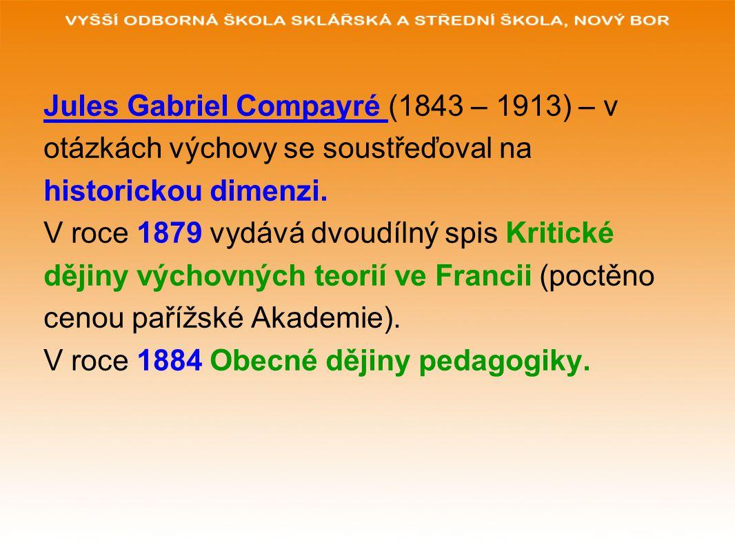 Jules Gabriel Compayré (1843 – 1913) – v otázkách výchovy se soustřeďoval na historickou dimenzi. V roce 1879 vydává dvoudílný spis Kritické dějiny vý