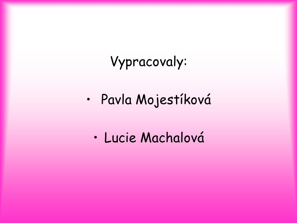 Vypracovaly: Pavla Mojestíková Lucie Machalová