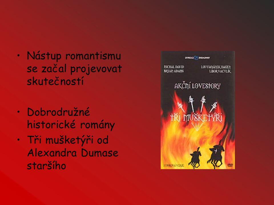 Nástup romantismu se začal projevovat skutečností Dobrodružné historické romány Tři mušketýři od Alexandra Dumase staršího