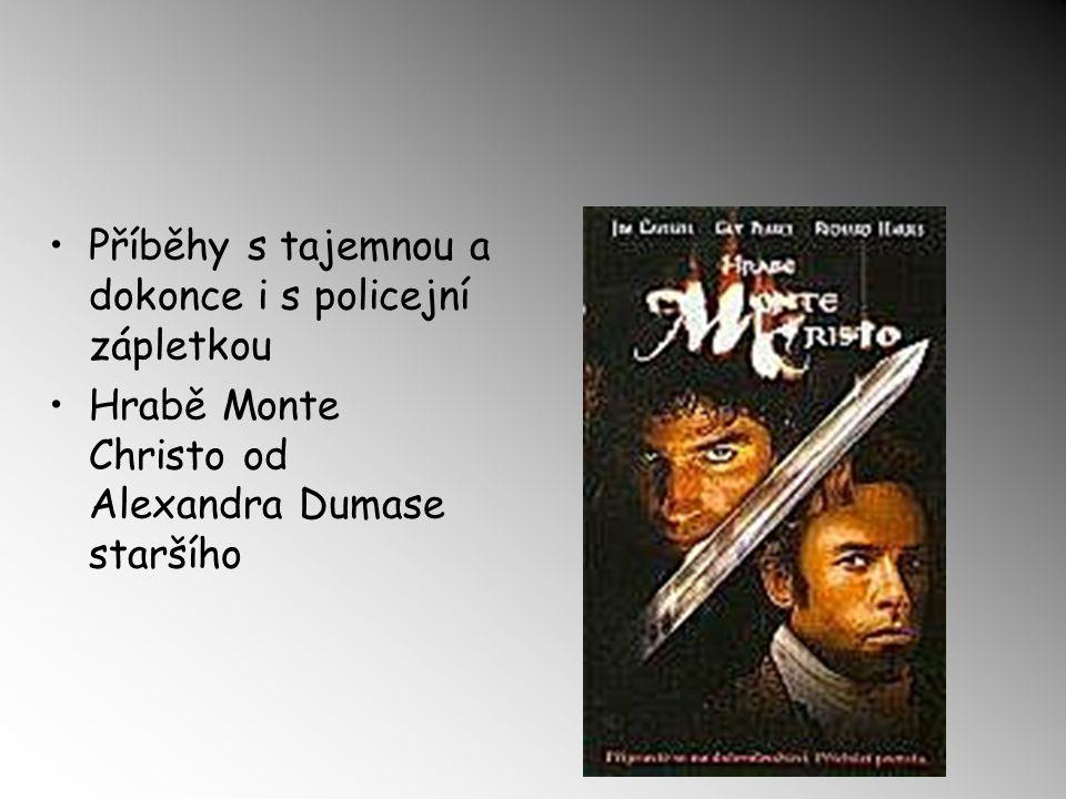 Příběhy s tajemnou a dokonce i s policejní zápletkou Hrabě Monte Christo od Alexandra Dumase staršího