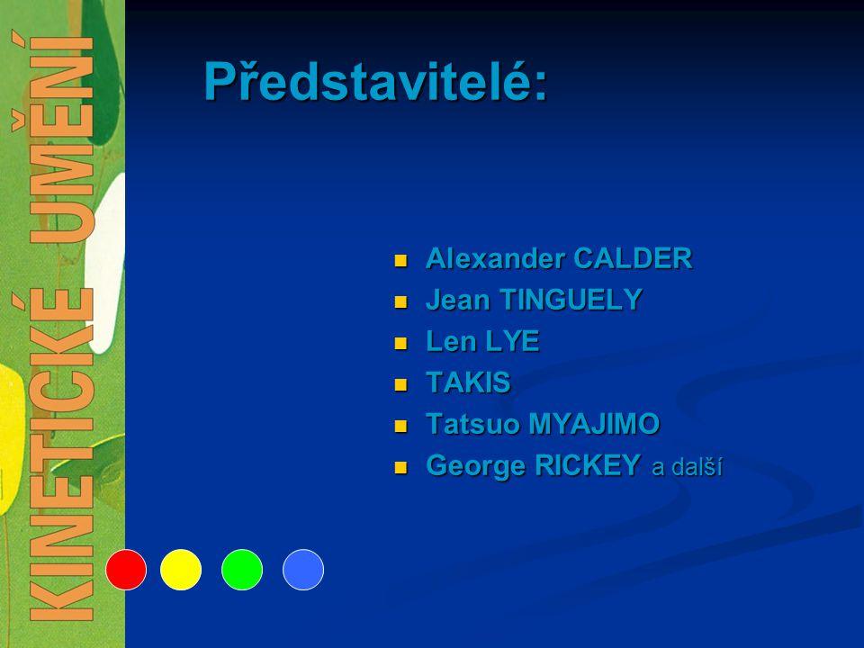 Představitelé: Alexander CALDER Jean TINGUELY Len LYE TAKIS Tatsuo MYAJIMO George RICKEY a další