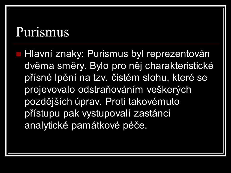 Purismus Hlavní znaky: Purismus byl reprezentován dvěma směry. Bylo pro něj charakteristické přísné lpění na tzv. čistém slohu, které se projevovalo o