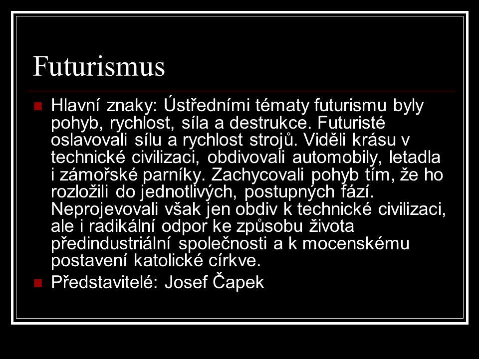 Futurismus Hlavní znaky: Ústředními tématy futurismu byly pohyb, rychlost, síla a destrukce. Futuristé oslavovali sílu a rychlost strojů. Viděli krásu
