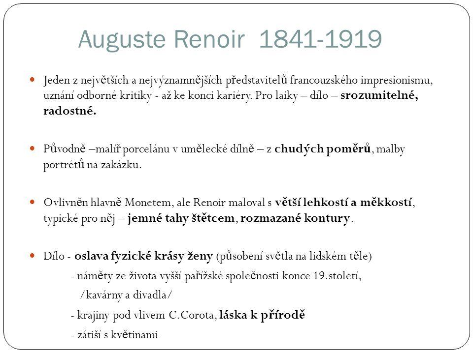 Auguste Renoir 1841-1919 Jeden z nejv ě tších a nejvýznamn ě jších p ř edstavitel ů francouzského impresionismu, uznání odborné kritiky - až ke konci