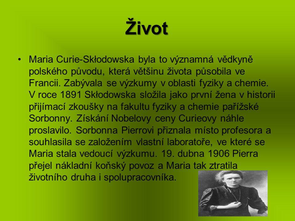 Život Maria Curie-Skłodowska byla to významná vědkyně polského původu, která většinu života působila ve Francii. Zabývala se výzkumy v oblasti fyziky