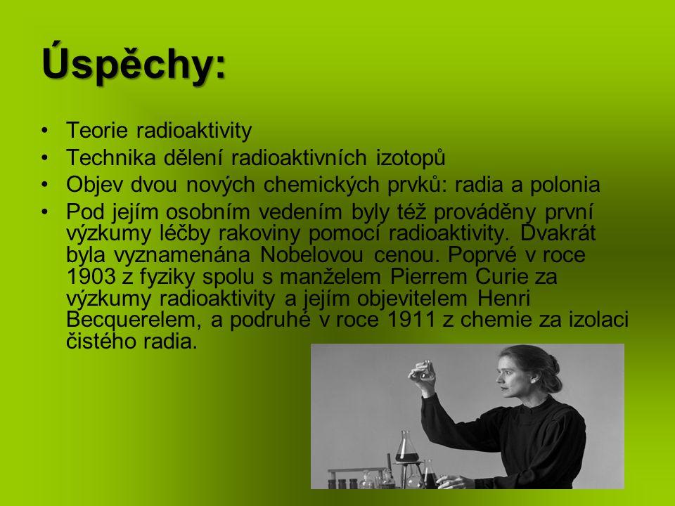 Úspěchy: Teorie radioaktivity Technika dělení radioaktivních izotopů Objev dvou nových chemických prvků: radia a polonia Pod jejím osobním vedením byl