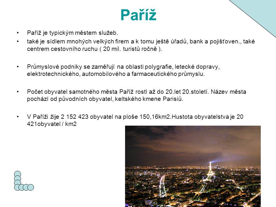 Paříž Paříž je typickým městem služeb. také je sídlem mnohých velkých firem a k tomu ještě úřadů, bank a pojišťoven., také centrem cestovního ruchu (