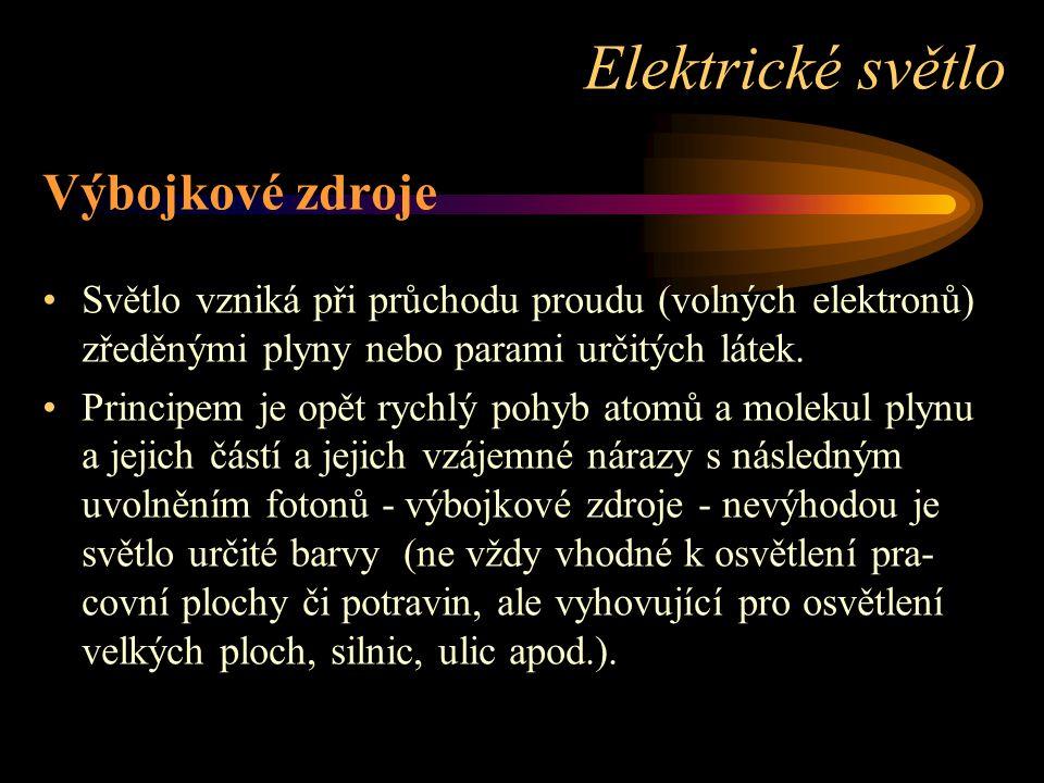Výbojkové zdroje Světlo vzniká při průchodu proudu (volných elektronů) zředěnými plyny nebo parami určitých látek. Principem je opět rychlý pohyb atom