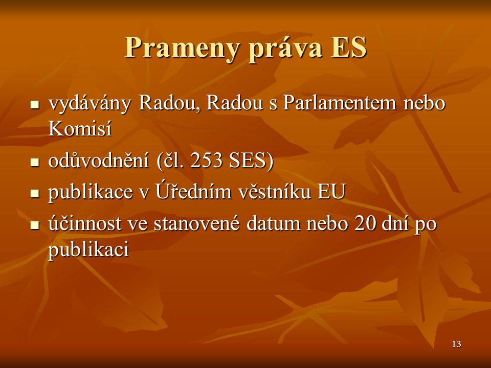 13 Prameny práva ES vydávány Radou, Radou s Parlamentem nebo Komisí vydávány Radou, Radou s Parlamentem nebo Komisí odůvodnění (čl.