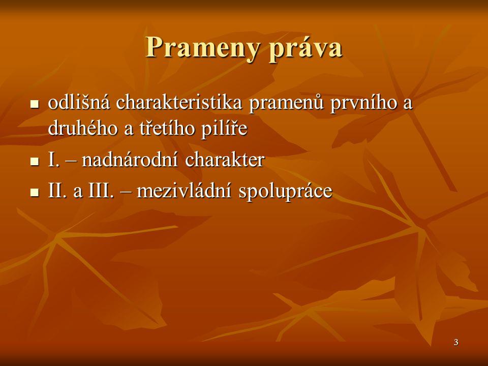 3 Prameny práva odlišná charakteristika pramenů prvního a druhého a třetího pilíře odlišná charakteristika pramenů prvního a druhého a třetího pilíře I.