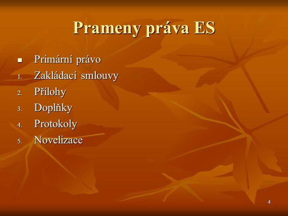 4 Prameny práva ES Primární právo Primární právo 1.