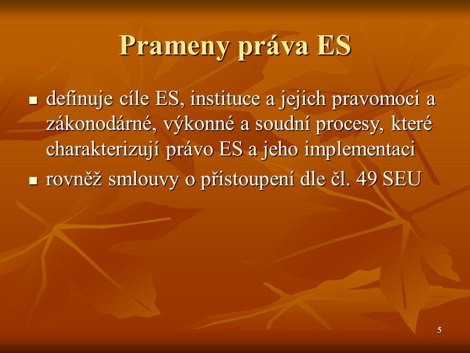 5 Prameny práva ES definuje cíle ES, instituce a jejich pravomoci a zákonodárné, výkonné a soudní procesy, které charakterizují právo ES a jeho implementaci definuje cíle ES, instituce a jejich pravomoci a zákonodárné, výkonné a soudní procesy, které charakterizují právo ES a jeho implementaci rovněž smlouvy o přistoupení dle čl.