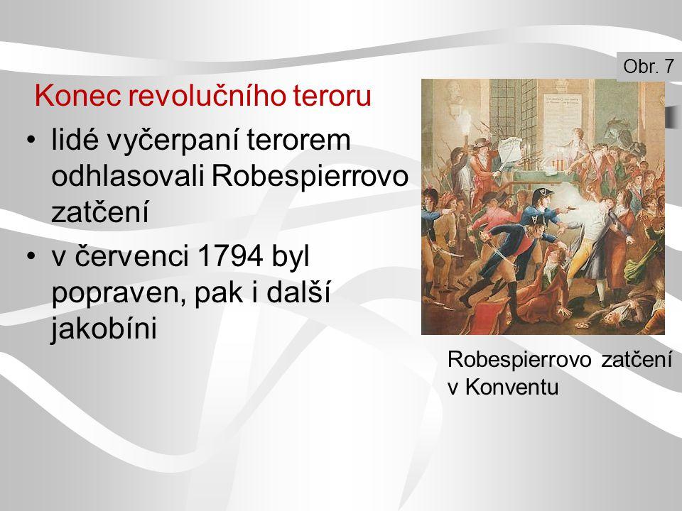 Konec revolučního teroru lidé vyčerpaní terorem odhlasovali Robespierrovo zatčení v červenci 1794 byl popraven, pak i další jakobíni Robespierrovo zatčení v Konventu Obr.