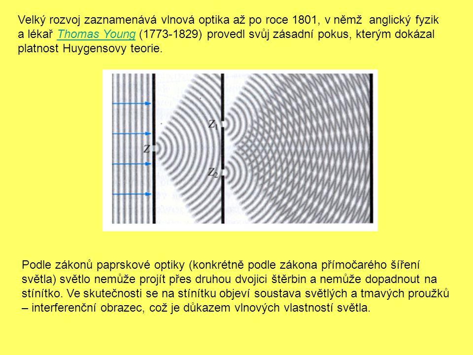 Velký rozvoj zaznamenává vlnová optika až po roce 1801, v němž anglický fyzik a lékař Thomas Young (1773-1829) provedl svůj zásadní pokus, kterým doká