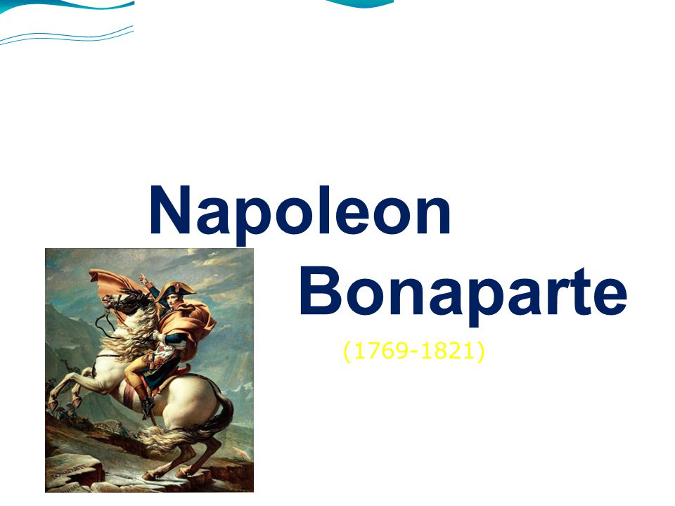 Napoleon Bonaparte Martina Hejretová 3.A (1769-1821)