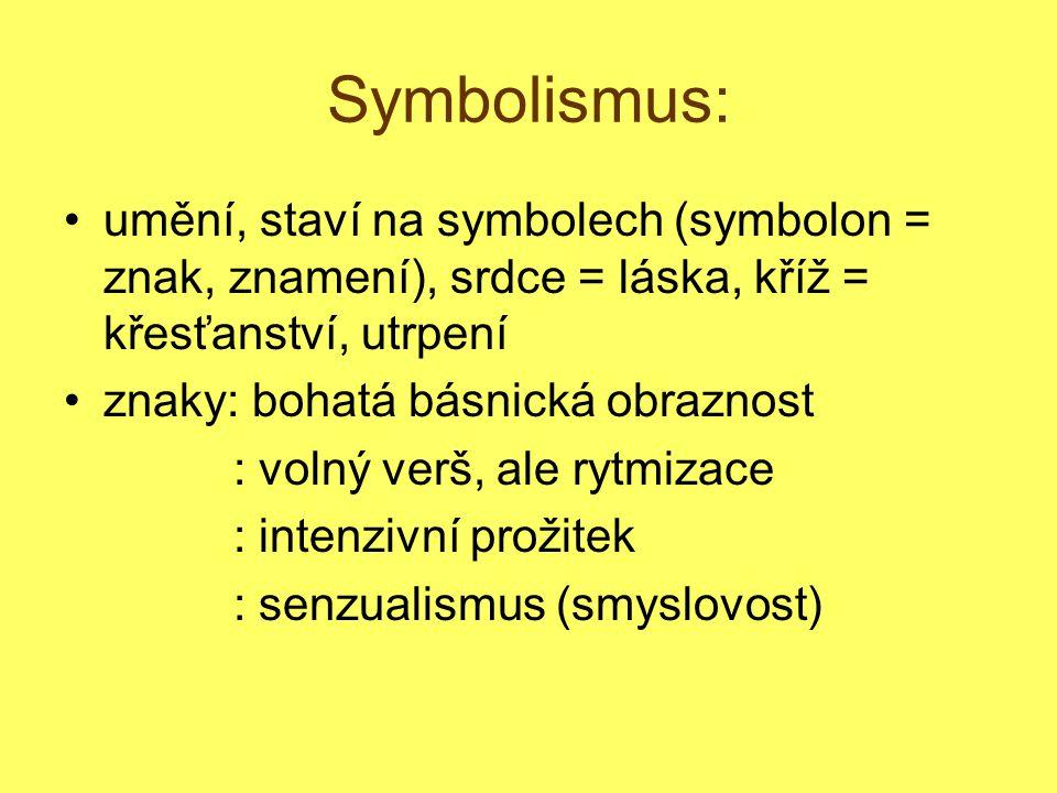 Symbolismus: umění, staví na symbolech (symbolon = znak, znamení), srdce = láska, kříž = křesťanství, utrpení znaky: bohatá básnická obraznost : volný verš, ale rytmizace : intenzivní prožitek : senzualismus (smyslovost)