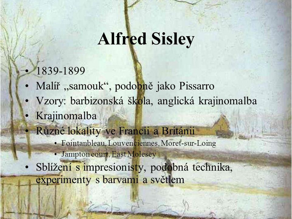 """Alfred Sisley 1839-1899 Malíř """"samouk"""", podobně jako Pissarro Vzory: barbizonská škola, anglická krajinomalba Krajinomalba Různé lokality ve Francii a"""