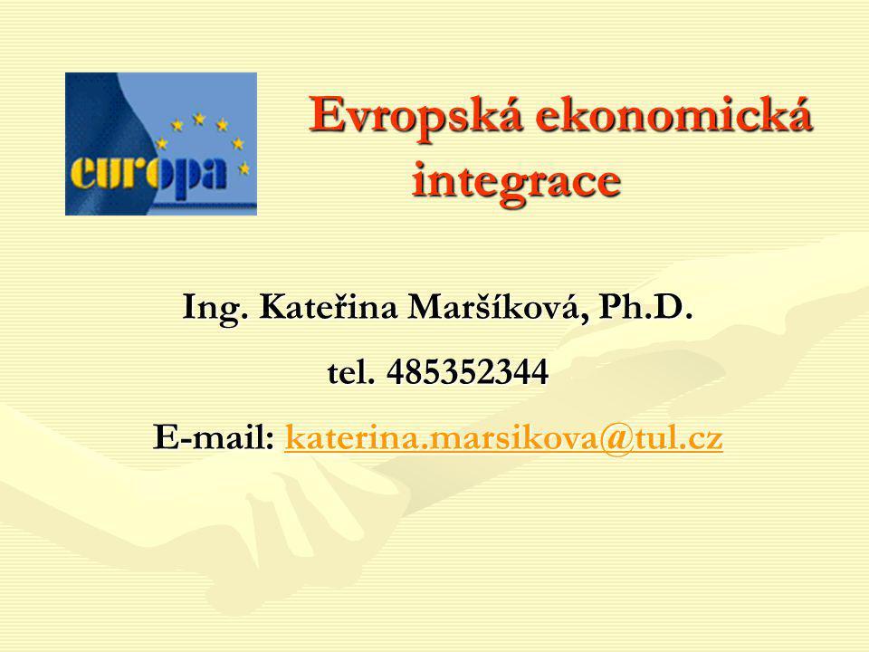 Evropská ekonomická integrace Evropská ekonomická integrace Ing. Kateřina Maršíková, Ph.D. tel. 485352344 E-mail: katerina.marsikova@tul.cz katerina.m