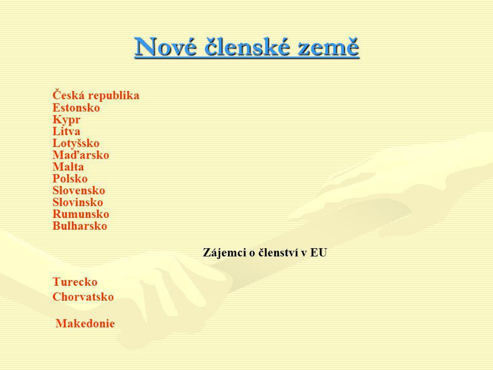 Nové členské země Česká republika Estonsko Kypr Litva Lotyšsko Maďarsko Malta Polsko Slovensko Slovinsko Rumunsko Bulharsko Zájemci o členství v EU Tu