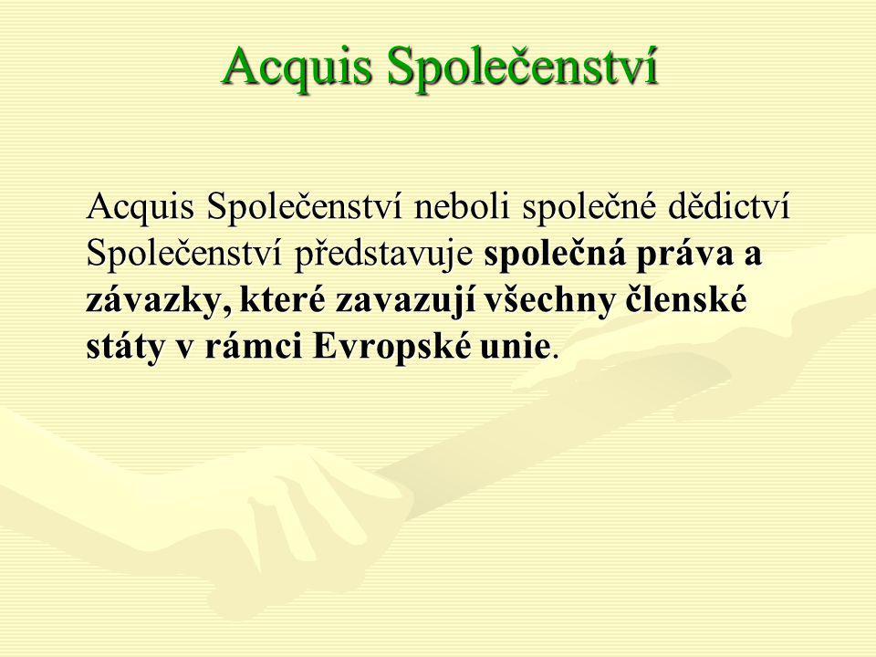 Acquis Společenství Acquis Společenství neboli společné dědictví Společenství představuje společná práva a závazky, které zavazují všechny členské stá