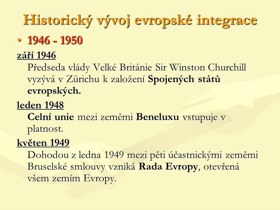 Historický vývoj evropské integrace 1946 - 19501946 - 1950 září 1946 Předseda vlády Velké Británie Sir Winston Churchill vyzývá v Zürichu k založení S