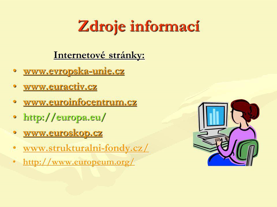 Zdroje informací Internetové stránky: www.evropska-unie.czwww.evropska-unie.czwww.evropska-unie.cz www.euractiv.czwww.euractiv.czwww.euractiv.cz www.e