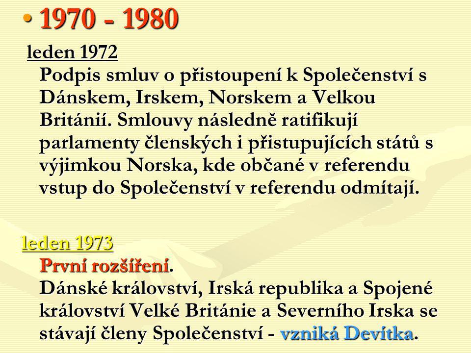 1970 - 19801970 - 1980 leden 1972 Podpis smluv o přistoupení k Společenství s Dánskem, Irskem, Norskem a Velkou Británií. Smlouvy následně ratifikují