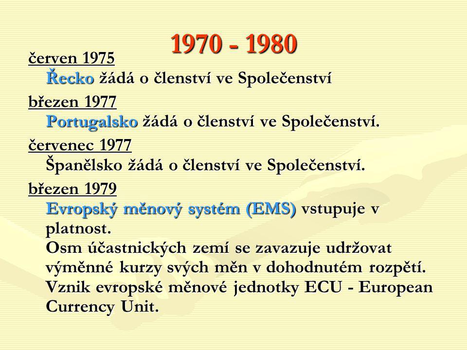 1970 - 1980 červen 1975 Řecko žádá o členství ve Společenství březen 1977 Portugalsko žádá o členství ve Společenství. červenec 1977 Španělsko žádá o