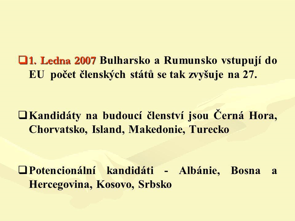  1. Ledna 2007  1. Ledna 2007 Bulharsko a Rumunsko vstupují do EU počet členských států se tak zvyšuje na 27.   Kandidáty na budoucí členství jsou
