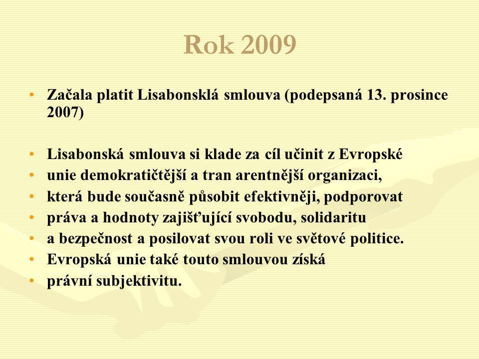 Rok 2009 Začala platit Lisabonsklá smlouva (podepsaná 13. prosince 2007) Lisabonská smlouva si klade za cíl učinit z Evropské unie demokratičtější a t