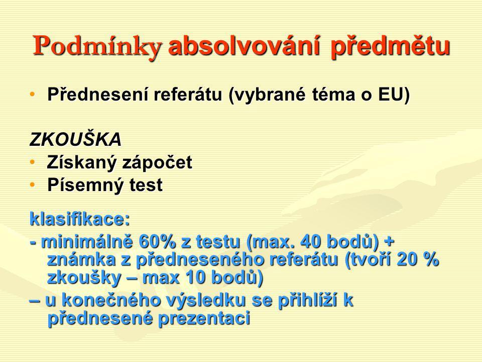 Podmínky absolvování předmětu Přednesení referátu (vybrané téma o EU)Přednesení referátu (vybrané téma o EU)ZKOUŠKA Získaný zápočetZískaný zápočet Pís