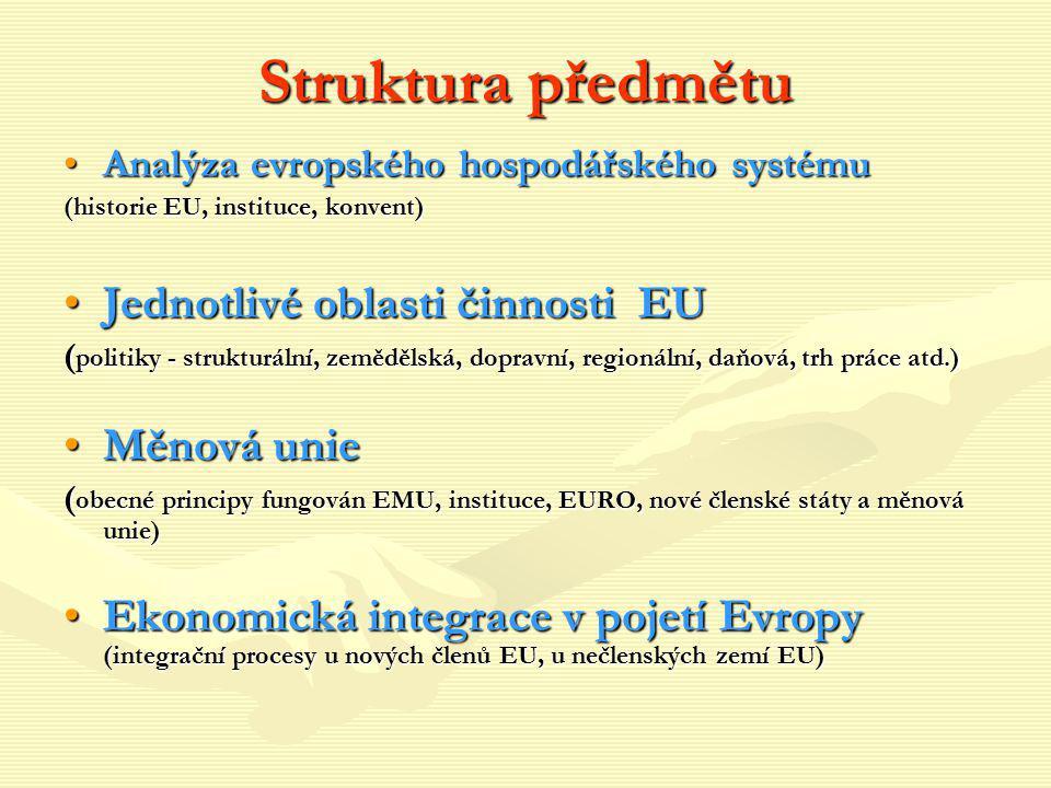 Struktura předmětu Analýza evropského hospodářského systémuAnalýza evropského hospodářského systému (historie EU, instituce, konvent) Jednotlivé oblas