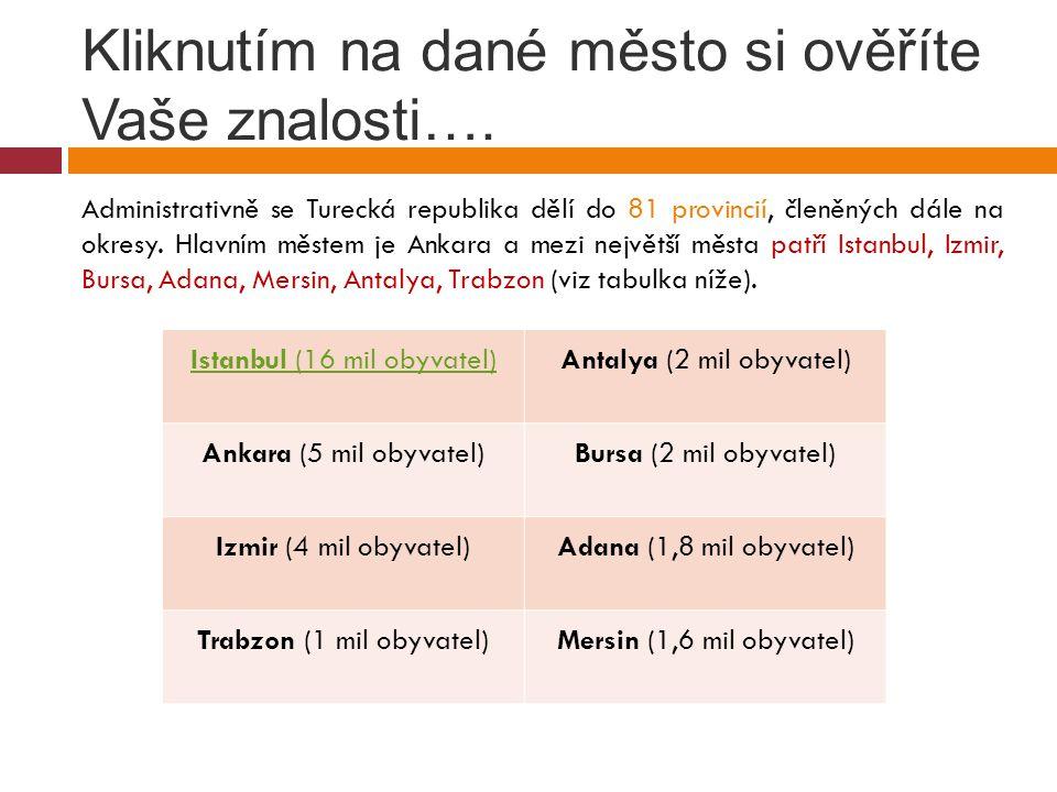 Kliknutím na dané město si ověříte Vaše znalosti…. Administrativně se Turecká republika dělí do 81 provincií, členěných dále na okresy. Hlavním městem