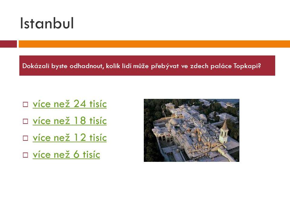 Istanbul  více než 24 tisíc více než 24 tisíc  více než 18 tisíc více než 18 tisíc  více než 12 tisíc více než 12 tisíc  více než 6 tisíc více než