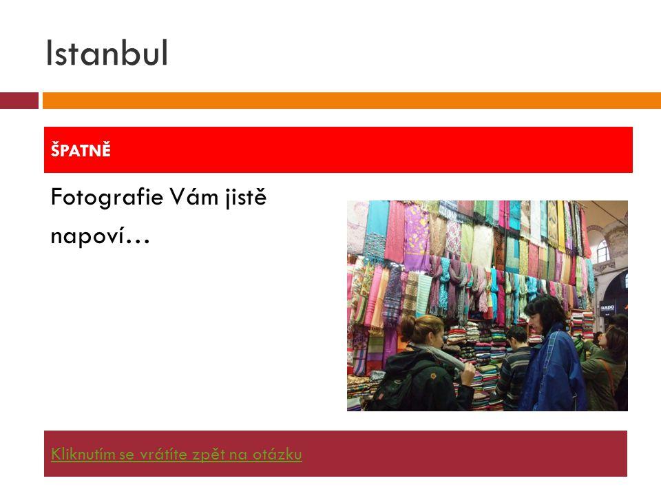 Istanbul Fotografie Vám jistě napoví… ŠPATNĚ Kliknutím se vrátíte zpět na otázku