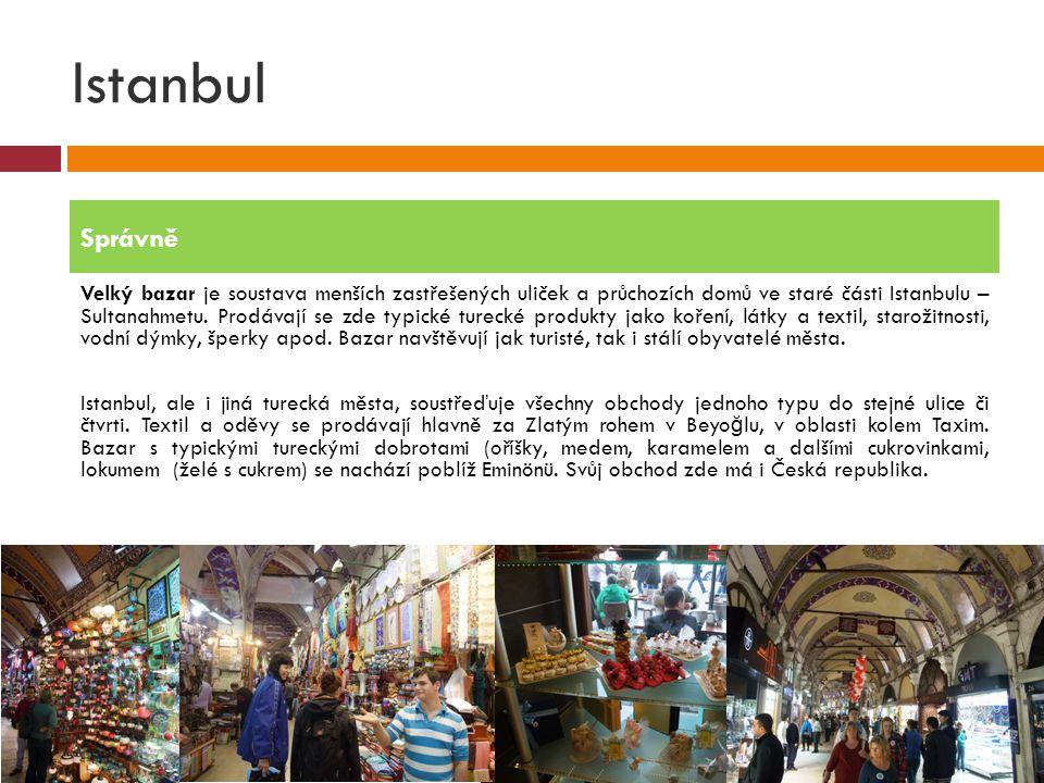 Istanbul Velký bazar je soustava menších zastřešených uliček a průchozích domů ve staré části Istanbulu – Sultanahmetu. Prodávají se zde typické turec