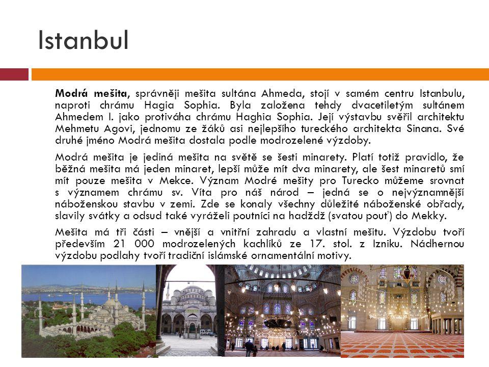 Istanbul  Modrá mešita, správněji mešita sultána Ahmeda, stojí v samém centru Istanbulu, naproti chrámu Hagia Sophia. Byla založena tehdy dvacetiletý