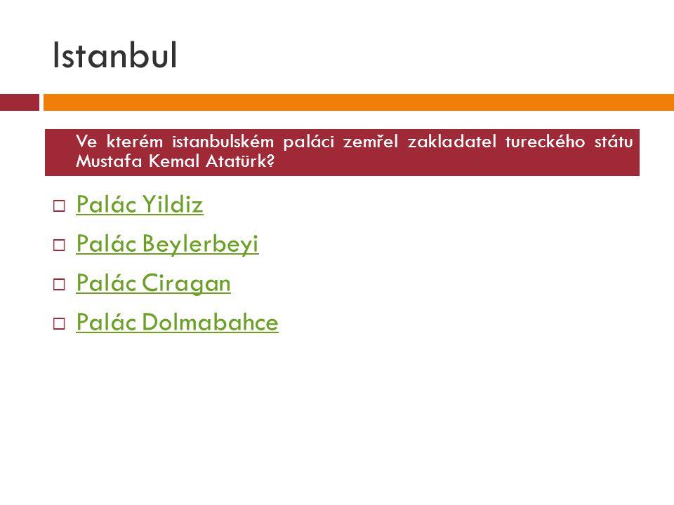 Istanbul  Palác Yildiz Palác Yildiz  Palác Beylerbeyi Palác Beylerbeyi  Palác Ciragan Palác Ciragan  Palác Dolmabahce Palác Dolmabahce  Ve kterém