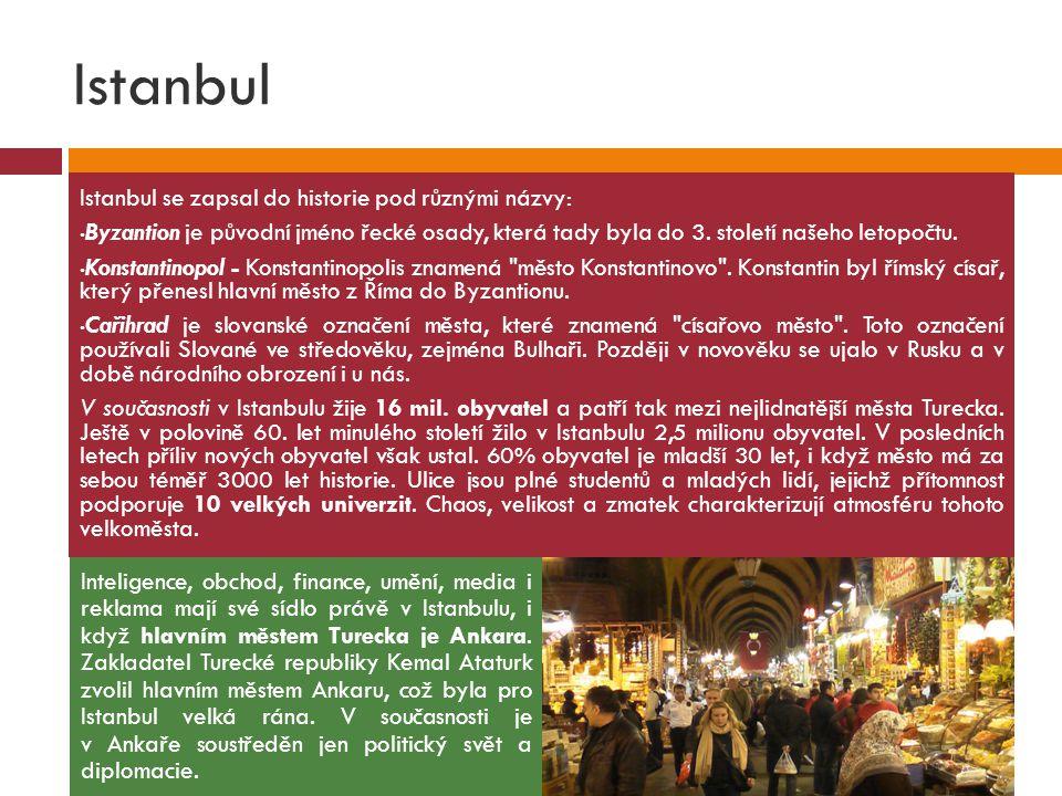 Istanbul Istanbul se zapsal do historie pod různými názvy: Byzantion je původní jméno řecké osady, která tady byla do 3. století našeho letopočtu. Kon