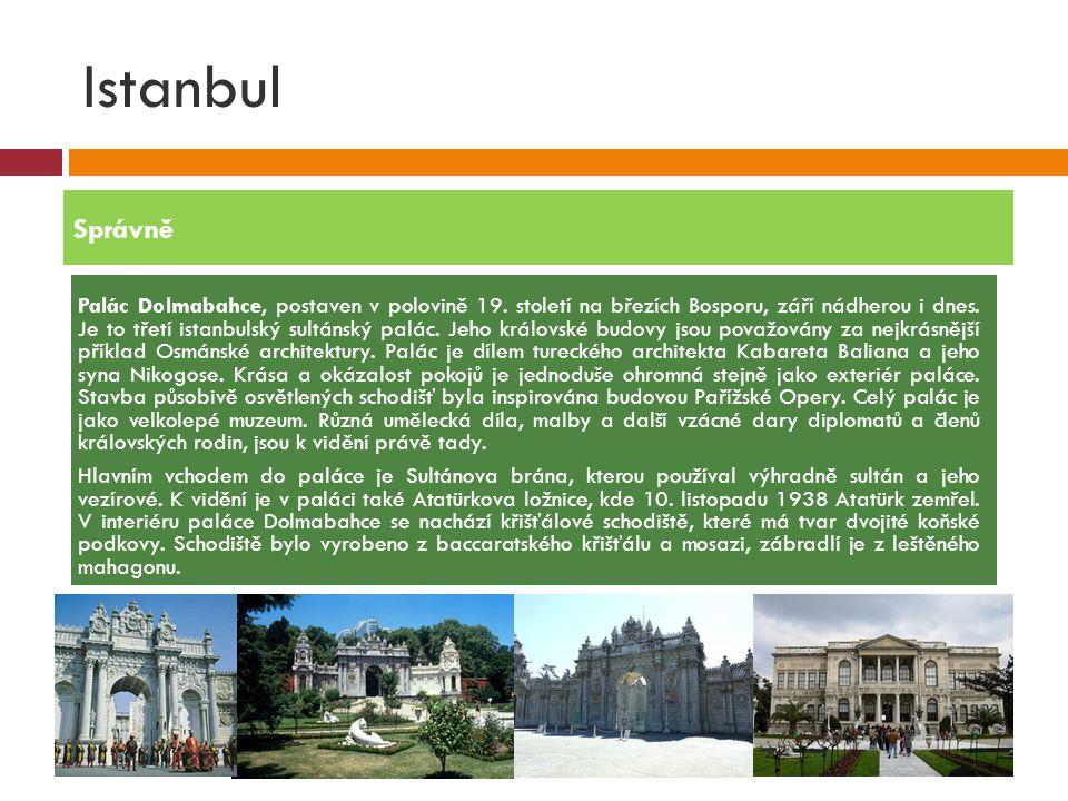 Istanbul  Palác Dolmabahce, postaven v polovině 19. století na březích Bosporu, září nádherou i dnes. Je to třetí istanbulský sultánský palác. Jeho k
