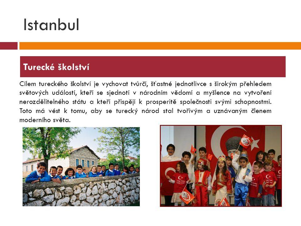 Istanbul  Cílem tureckého školství je vychovat tvůrčí, šťastné jednotlivce s širokým přehledem světových událostí, kteří se sjednotí v národním vědom