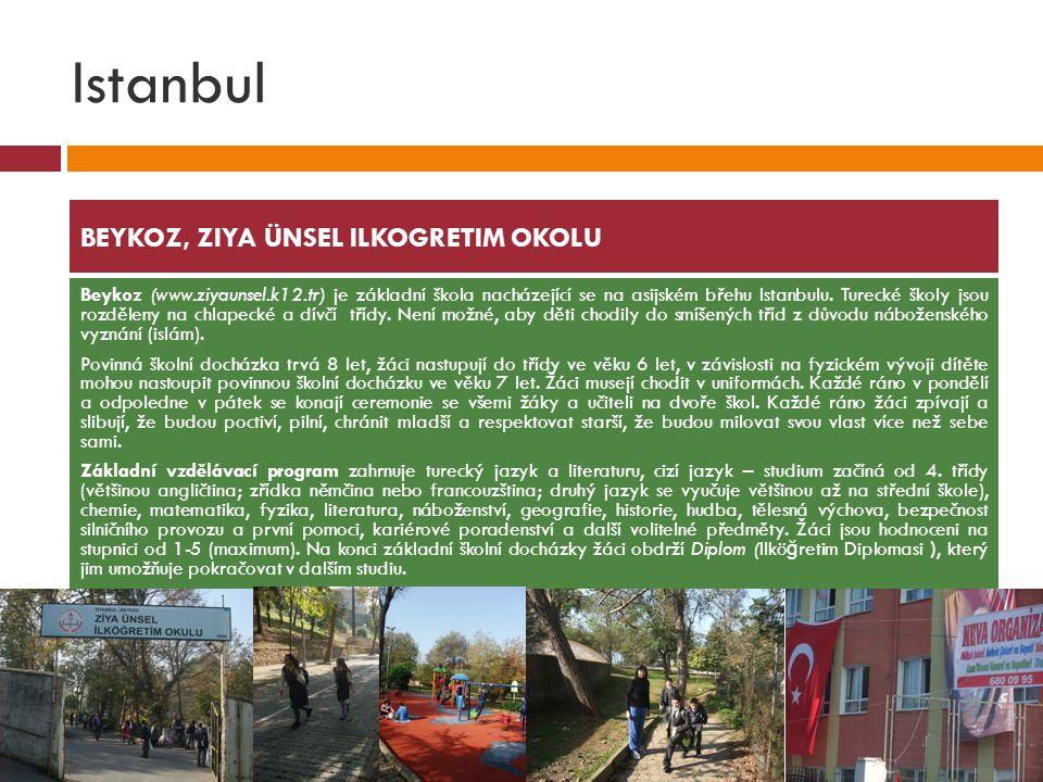 Istanbul BEYKOZ, ZIYA ÜNSEL ILKOGRETIM OKOLU Beykoz (www.ziyaunsel.k12.tr) je základní škola nacházející se na asijském břehu Istanbulu. Turecké školy